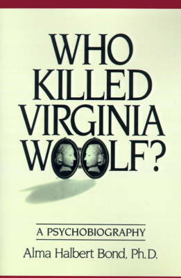 Who Killed Virginia Woolf?: A Psychobiography by Alma Halbert Bond