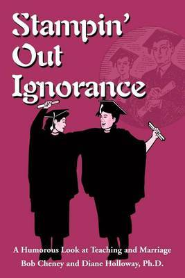 Stampin' Out Ignorance: A Humorous Look at Teaching and Marriage by Bob Cheney