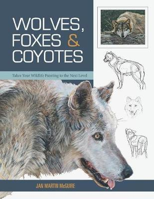 Wolves, Foxes & Coyotes (Wildlife Painting Basics) by Jan Martin McGuire