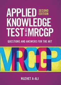 Applied Knowledge Test for the New MRCGP: Questions and Answers for the AKT by Nuzhet A-Ali