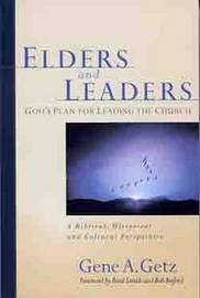 Elders & Leaders, God's Plan for Leading the Church by Gene Getz