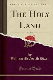The Holy Land, Vol. 2 of 2 (Classic Reprint) by William Hepworth Dixon image