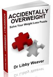 Accidentally Overweight: Solve Your Weight Loss Puzzle by Libby Weaver