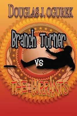 Branch Turner Vs the Currants by Douglas J Ogurek