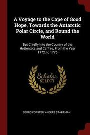 A Voyage to the Cape of Good Hope, Towards the Antarctic Polar Circle, and Round the World by Georg - Forster image