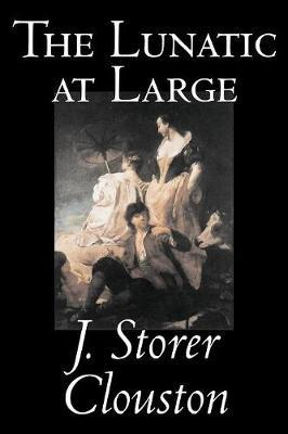 The Lunatic at Large by Joseph Storer Clouston image