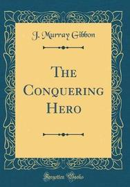 The Conquering Hero (Classic Reprint) by John Murray Gibbon image