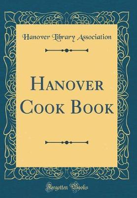 Hanover Cook Book (Classic Reprint) by Hanover Library Association