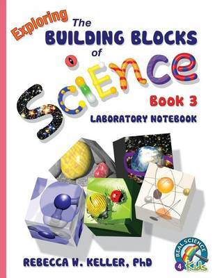 Exploring the Building Blocks of Science Book 3 Laboratory Notebook by Phd Rebecca W Keller
