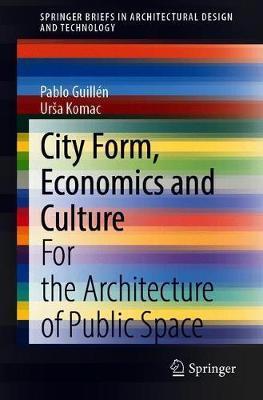 City Form, Economics and Culture by Pablo Guillen
