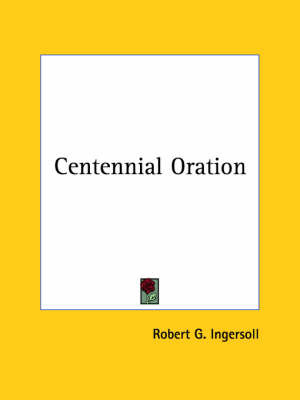Centennial Oration by Colonel Robert Green Ingersoll image