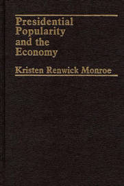 Presidential Popularity and the Economy. by Kristen Renwick Monroe