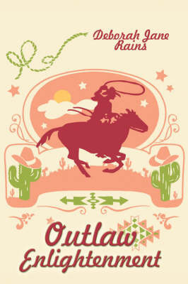 Outlaw Enlightenment by Deborah Jane Rains