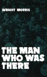 The Man Who was There by Wright Morris image