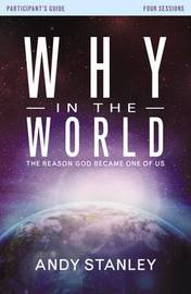 Why in the World Participant's Guide: The Reason God Became One of Us by Andy Stanley
