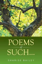 Poems of Such... by Sharise Bailey