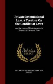 Private International Law. a Treatise on the Conflict of Laws by William Guthrie