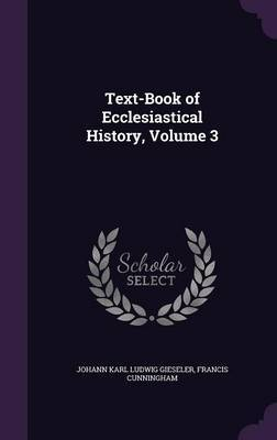 Text-Book of Ecclesiastical History, Volume 3 by Johann Karl Ludwig Gieseler