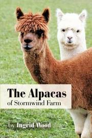 The Alpacas of Stormwind Farm by Ingrid Wood