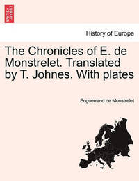 The Chronicles of E. de Monstrelet. Translated by T. Johnes. with Plates. Vol. XII by Enguerrand De Monstrelet