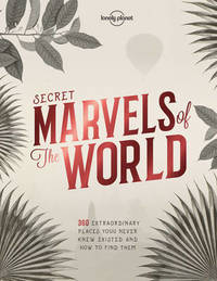 Secret Marvels of the World by Lonely Planet