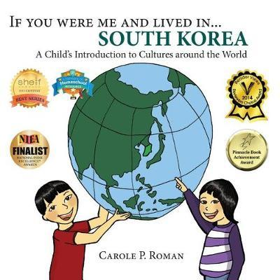 If You Were Me and Lived in... South Korea by Carole P Roman