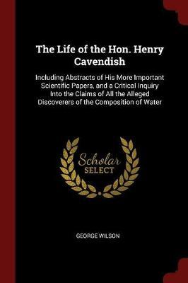 The Life of the Hon. Henry Cavendish by George Wilson