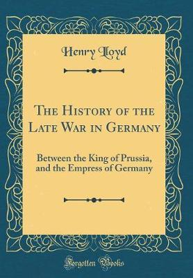 The History of the Late War in Germany by Henry Lloyd image