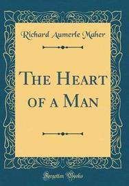 The Heart of a Man (Classic Reprint) by Richard Aumerle Maher image