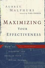Maximizing Your Effectiveness by Aubrey Malphurs