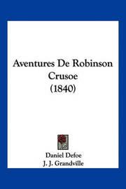 Aventures de Robinson Crusoe (1840) by Daniel Defoe