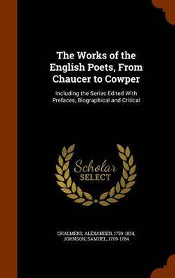 The Works of the English Poets, from Chaucer to Cowper by Alexander Chalmers
