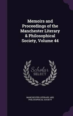 Memoirs and Proceedings of the Manchester Literary & Philosophical Society, Volume 44