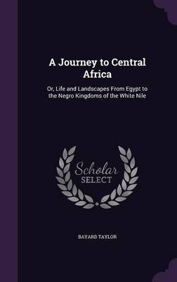 A Journey to Central Africa by Bayard Taylor image