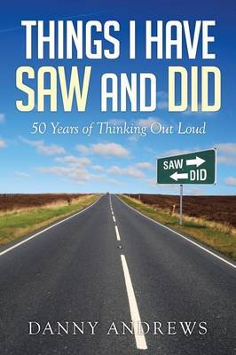 Things I Have Saw and Did by Danny Andrews