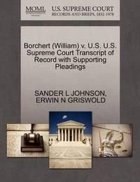 Borchert (William) V. U.S. U.S. Supreme Court Transcript of Record with Supporting Pleadings by Sander L Johnson