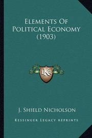 Elements of Political Economy (1903) by J.Shield Nicholson