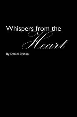 Whispers from the Heart by Daniel Evanko