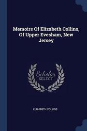 Memoirs of Elizabeth Collins, of Upper Evesham, New Jersey by Elizabeth Collins