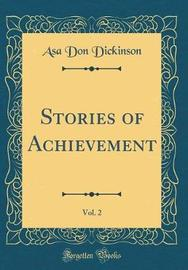 Stories of Achievement, Vol. 2 (Classic Reprint) by Asa Don Dickinson image