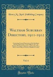 Waltham Suburban Directory, 1911-1912, Vol. 6 by Henry M Meek Publishing Company