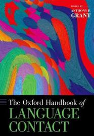 The Oxford Handbook of Language Contact by Anthony P. Grant