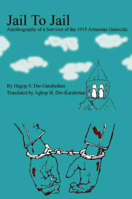 Jail to Jail: Autobiography of a Survivor of the 1915 Armenian Genocide by aghop H Der-karabetian image