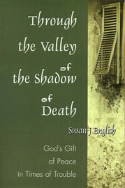 Through the Valley of the Shadow of Death: God's Gift of Peace in Times of Trouble by Susan J. English image