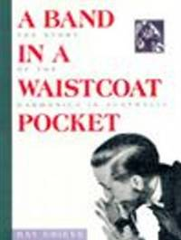 A Band in a Waistcoat Pocket: Story of the Harmonica in Australia by Ray Grieve image