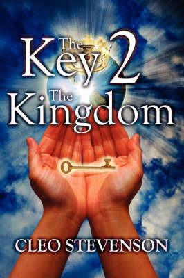 The Key 2 the Kingdom by Cleo Stevenson