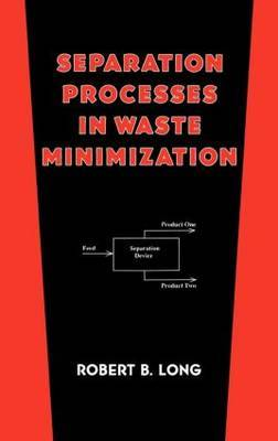 Separation Processes in Waste Minimization by Robert B Long