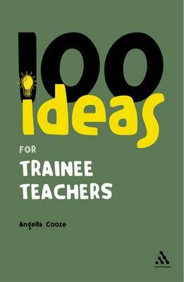100 Ideas for Trainee Teachers by Angella Cooze image