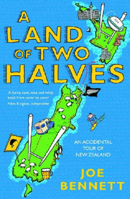 A Land of Two Halves: An Accidental Tour of New Zealand by Joe Bennett image