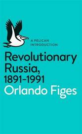 Revolutionary Russia, 1891-1991 by Orlando Figes